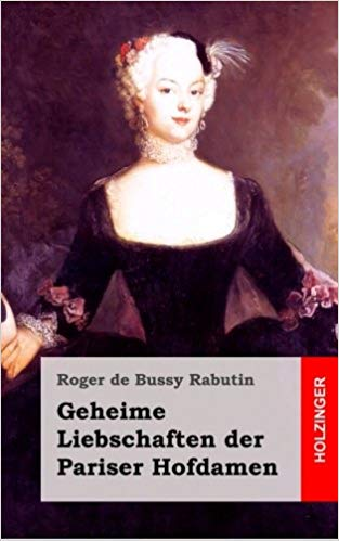 Bussy Rabutin: Geheime Liebschaften der Pariser Hofdamen
