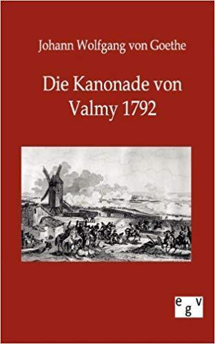 J.W. von Goethe: Die Kanonade von Valmy.