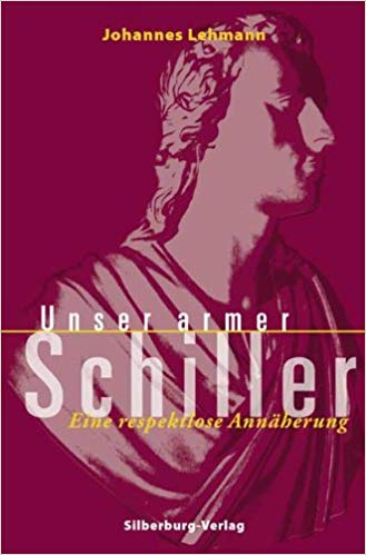 Johannes Lehmann: Unser armer Schiller