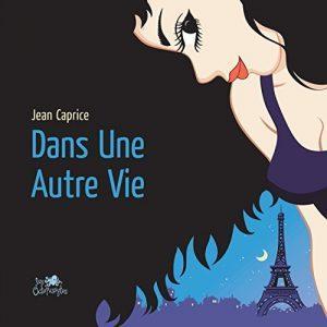 Jean Caprice: Dans une autre vie